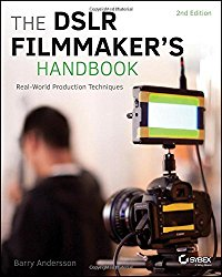 The DSLR Filmmaker's Handbook: Real-World Production Techniques, Edition 2